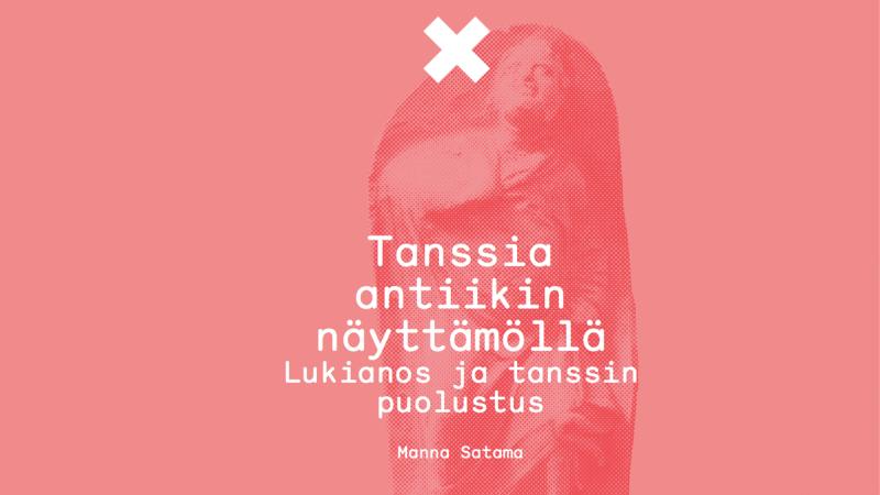 Kuvassa teksti: Tanssia antiikin näyttämöllä - Lukianos ja tanssin puolustus. Kirjoittanut Manna Satama